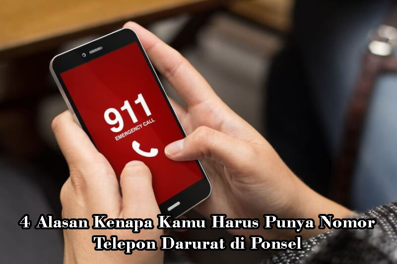 4 Alasan Kenapa Kamu Harus Punya Nomor Telepon Darurat di Ponsel